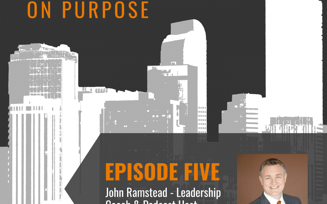 Leading On Purpose | EP5 – John Ramstead Show Notes