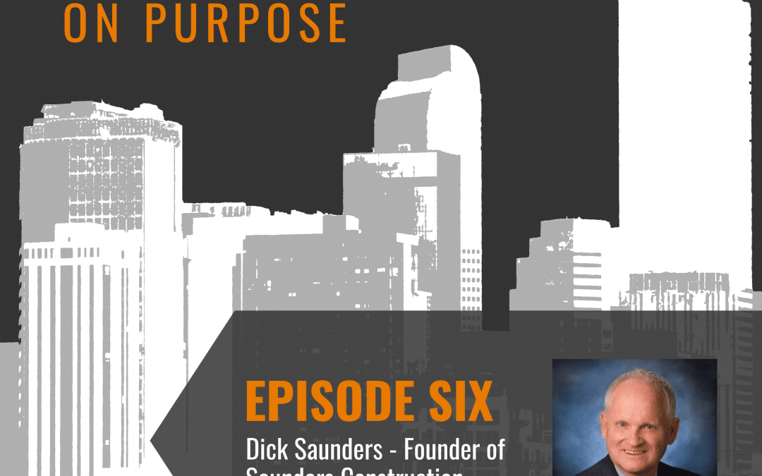 Leading On Purpose | EP6 – Dick Saunders Show Notes