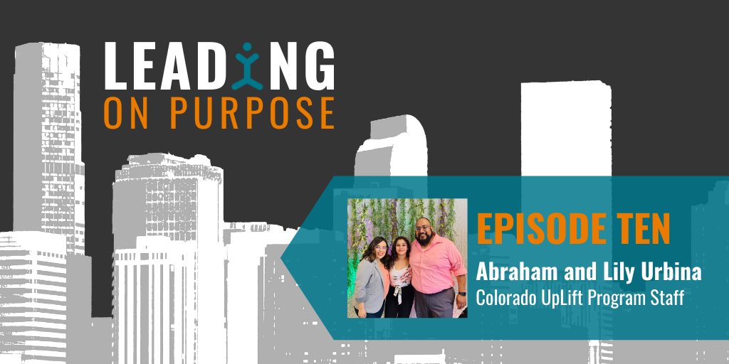 Leading On Purpose | EP10 – Abraham and Lily Urbina Show Notes