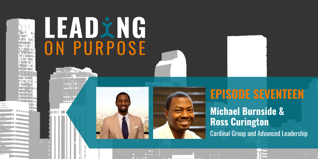 Leading On Purpose | EP 17 – Michael Burnside and Ross Curington Show Notes