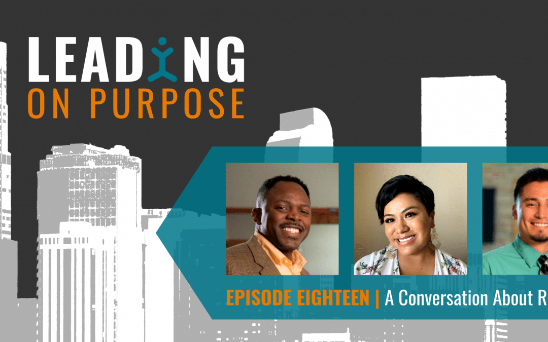 Leading On Purpose | EP 18 – A Conversation with UpLift Staff about Racism