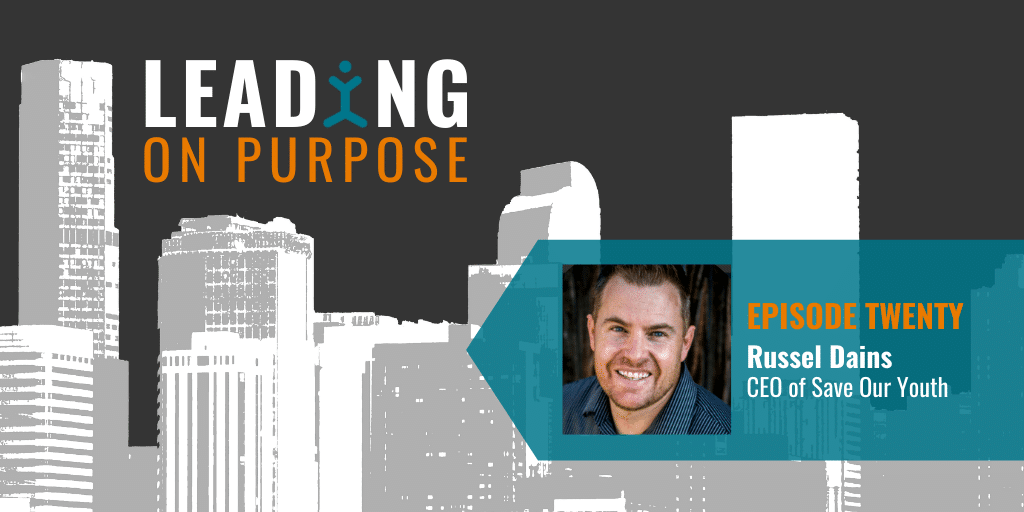 Leading On Purpose | EP 20 – Russel Dains Show Notes