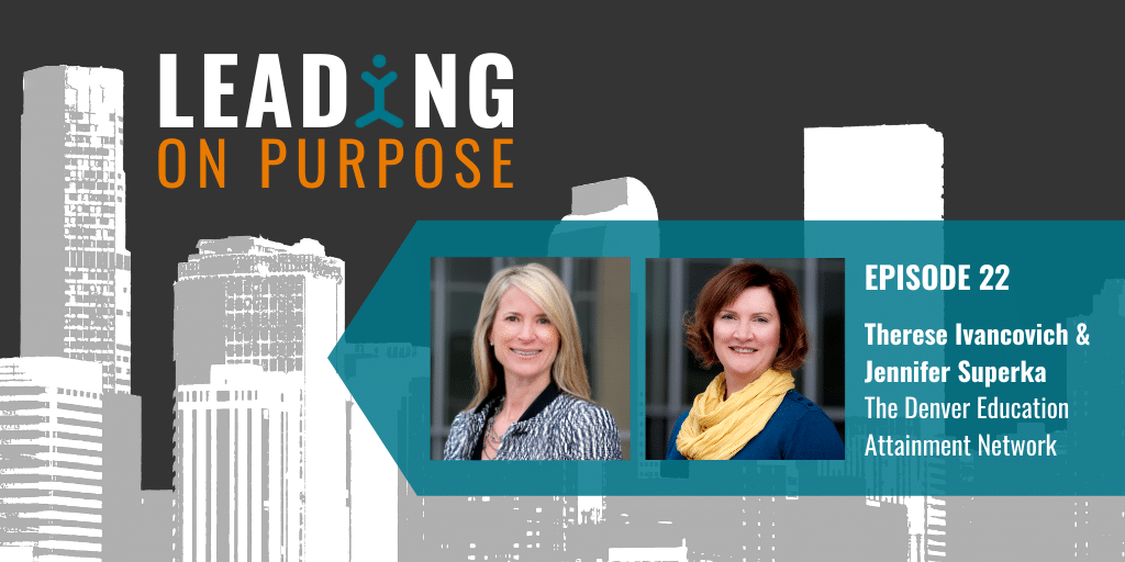 Leading On Purpose | EP 22 – Therese Ivancovich and Jennifer Superka Show Notes