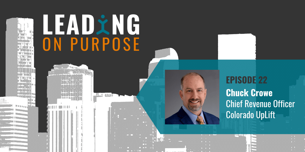 Leading On Purpose | EP 23 – Chuck Crowe Show Notes
